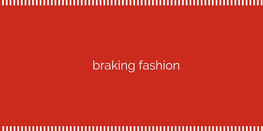 Braking Fashion